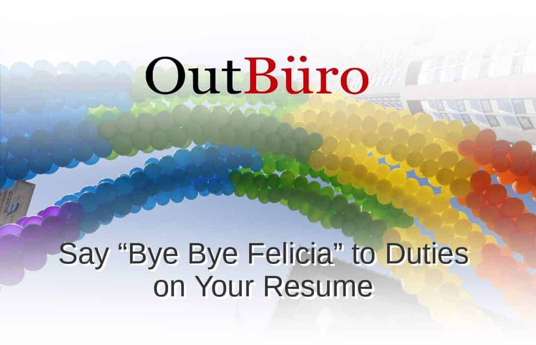 OutBuro - Say Bye Bye Felicia to Duties on Your Resume - LGBT Employer Company Reviews Directory GLBT Gay Lesbian Bisexual Transgender Queer Professional Networking Community Job Portal Board
