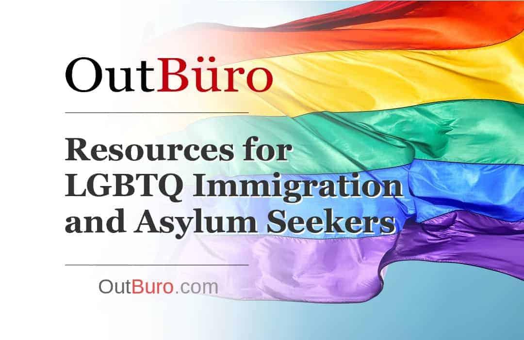 Resources for LGBTQ Immigration and Asylum Seekers - OutBuro LGBT Employer Reviews Rating Gay Professional Network Lesbian Business Networking Queer Bisexual Transgender