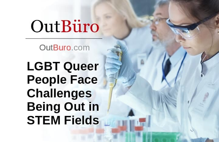 LGBT Queer People Face Challenges Being Out in STEM Fields - OutBuro Employer Reviews Rating Gay Professional Network Lesbian Business Networking GLBT Company Queer Bisexual Transgender