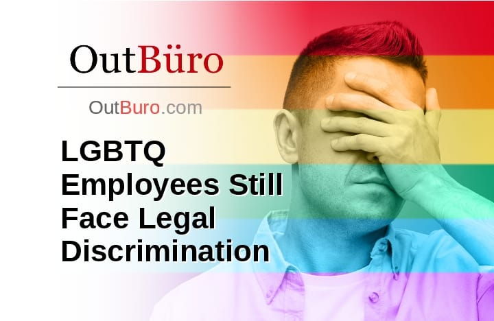 LGBTQ Employees Still Face Legal Discrimination - OutBuro Employer Reviews Rating Gay Professional Network Lesbian Business Networking GLBT Company Queer Bisexual Transgender