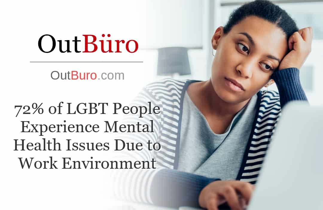 72% of LGBT People Experience Mental Health Issues Due to Work Environment - OutBuro LGBT Business News Information Gay Professional Network Lesbian Business Networking GLBT Queer