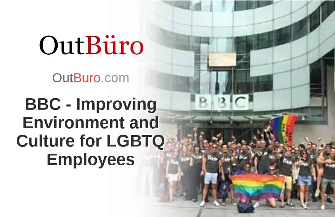 BBC - Improving Environment and Culture for LGBTQ Employees - LGBT Employees Rate Employer Review Company Branding OutBuro - Corporate Workplace Equality Gay Lesbian Queer Diversity Inclusion