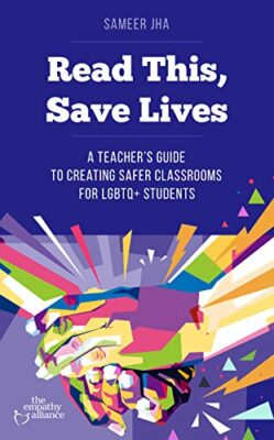 Sameer Jha - Read This Save Lives A Teacher's Guide to Creating Safer Classrooms for LGBTQ+ Students - OutBuro Gay Professional Network Community LGBT GLBT Lesbian Transgender Queer