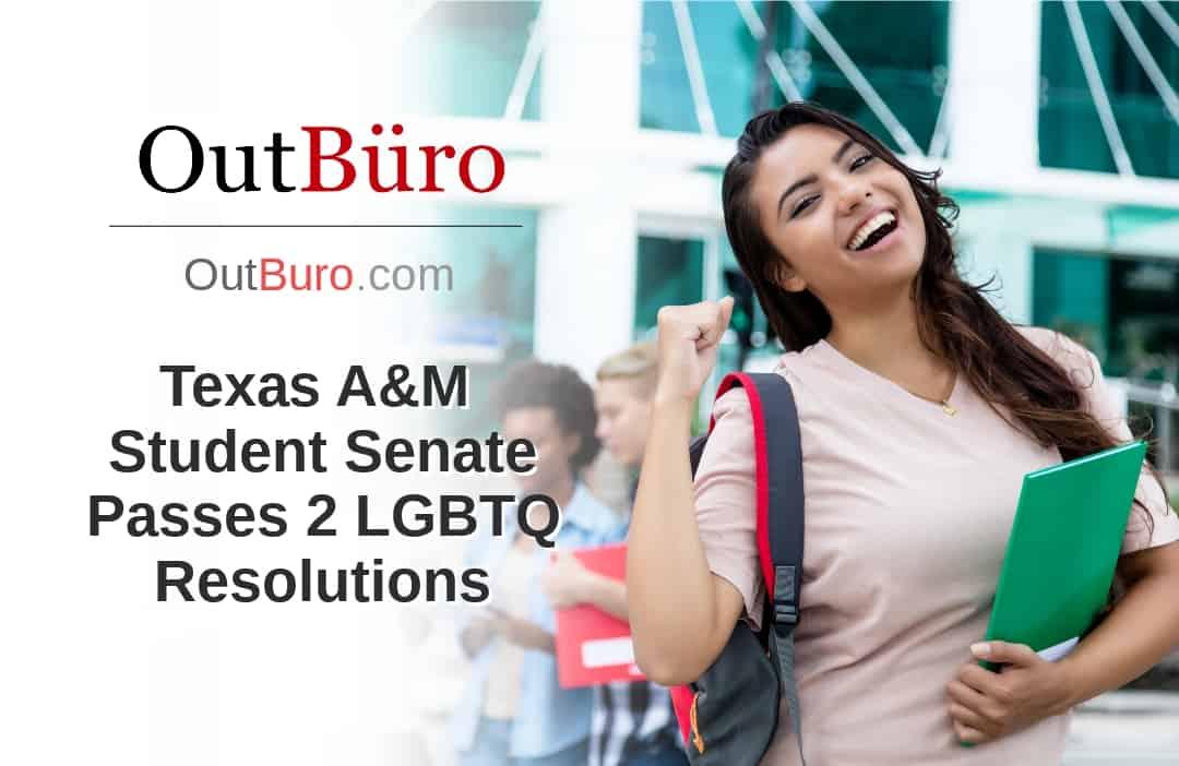 Texas A&M Student Senate Passes 2 LGBTQ Resolutions - OutBuro - LGBT Business News GLBT Business News Information Lesbian Entrrepreneurs Queer Community Bisexual Transgender