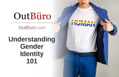 Understanding Gender Identity 101 - OutBuro - LGBT Business News Gay Professional Network Company Culture Employer Branding Trandgender Diversity Inclusion Welcoming Environment