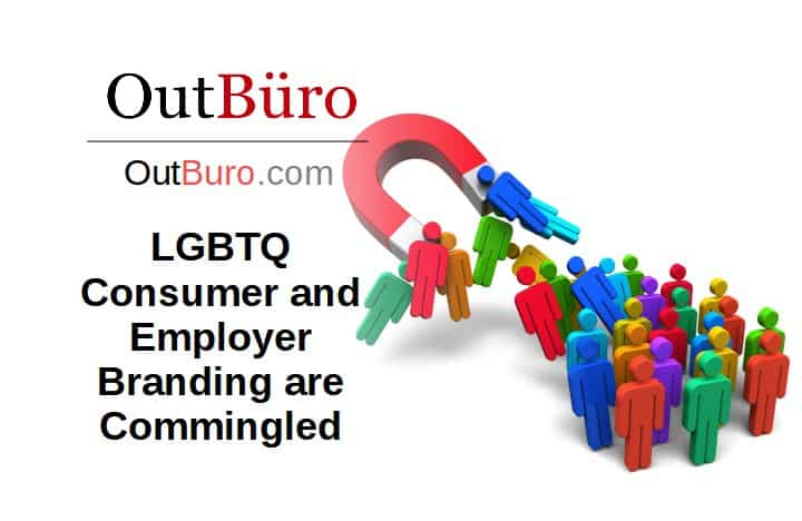 LGBTQ Consumer and Employer Branding are Commingled