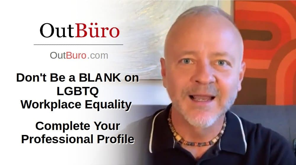 LGBTQ Corporate Equality - Don't Be a BLANK on LGBT Workplace Inclusion [Video] - OutBuro Employer Branding Company Ratings Reviews Monitoring