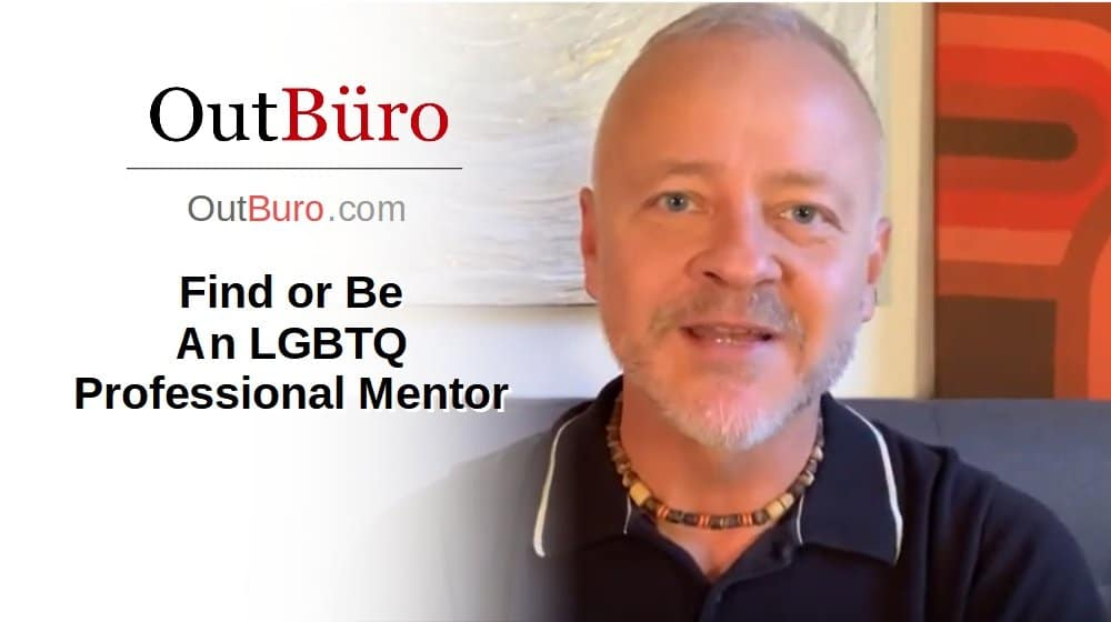 Find or Be an LGBTQ Professional Mentor [Video] - OutBuro LGBT Corporate Equality Branding Workplace Inclusion Employer Ratings Reviews Monitoring