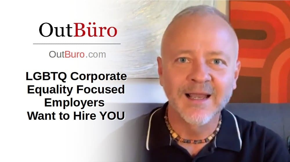 LGBTQ Corporate Equality Focused Employers Want to Hire YOU [Video] - OutBuro LGBT Employer Branding Workplace Company Ratings Reviews Monitoring