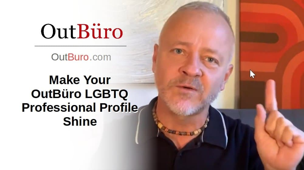 Make Your LGBTQ Professional Profile Shine [Video] - OutBuro LGBT Corporate Equality Branding Workplace Employer Ratings Reviews Monitoring