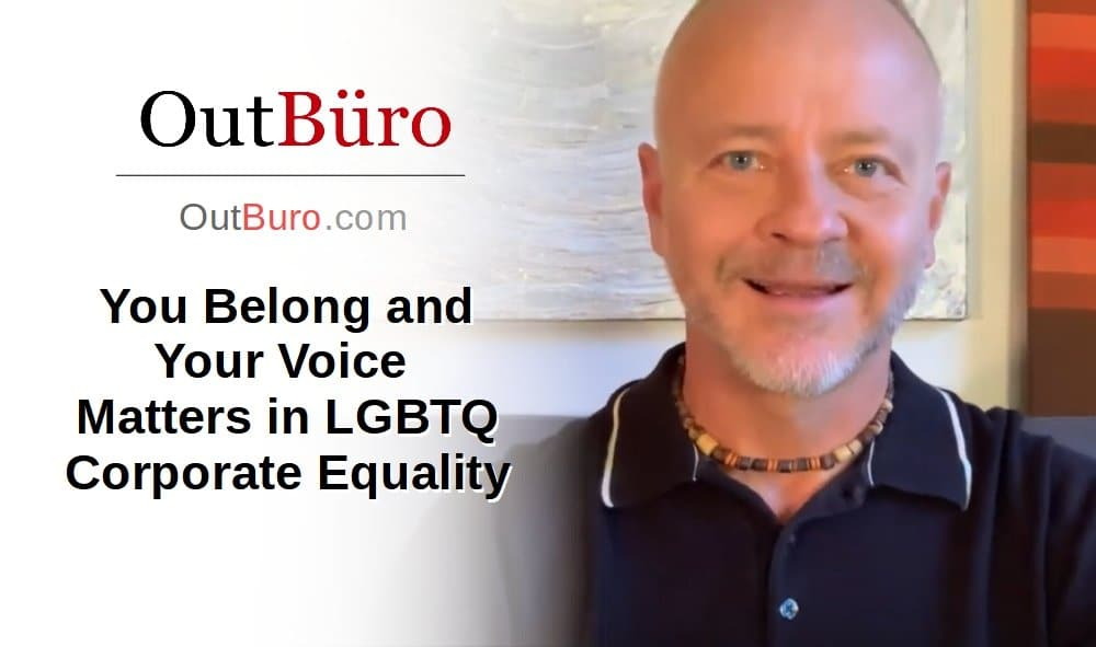 You Belong and Your Voice Matters in LGBTQ Corporate Equality [Video] - OutBuro Employer Barnding Reviews Monitoring