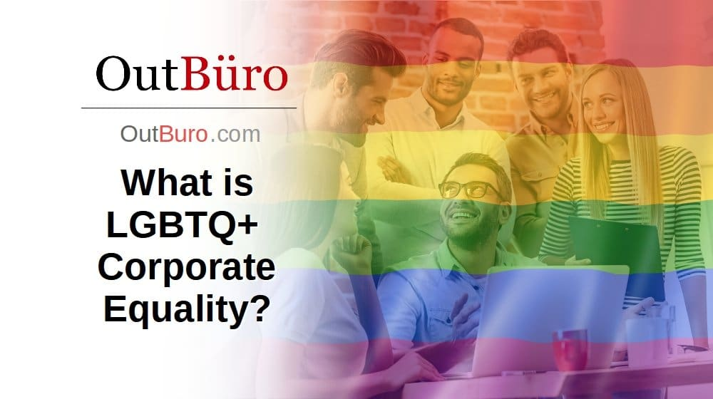 What is LGBTQ Corporate Equality - OutBuro Employer Branding LGBT workplace ratings reviews Company Monitoring gay lesbian transgender employees