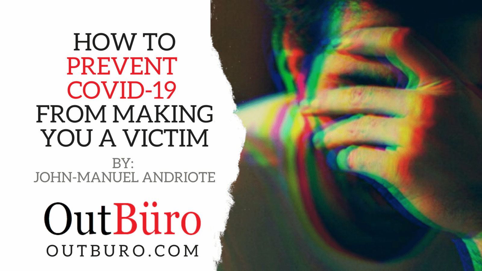 How to Prevent COVID-19 From Making You a Victim - John-Manuel Andriote - LGBTQ Mental Health - Professional Community Gay Lesbian Trans Bisexual Queer - OutBuro