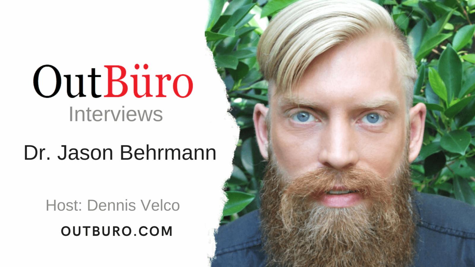 OutBuro Interviews - Dr Jason Behrmann - LGBT Professional Gay Entrepreneur Startup Business Leader LTGBQ Rights Activist Ethics Artificial Intelligence Marketing Strategist