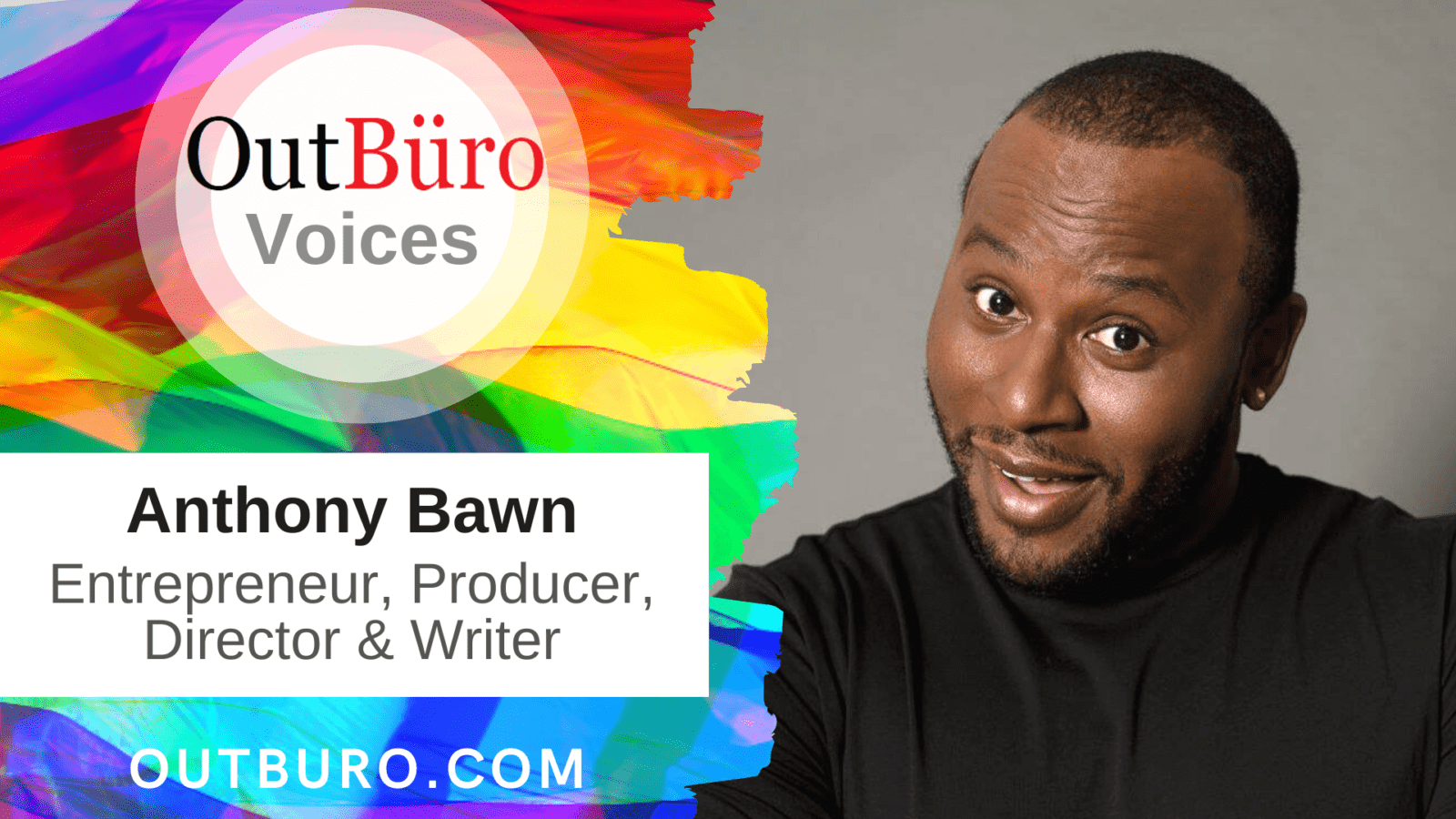 OutBüro Voices Interview Anthony Bawn LGBT Entrepreneur Producer Director Writer Vim Media Professional Startup Business Owner Video Interview Podcast