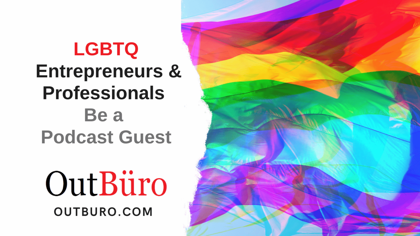 OutBuro Voices Podcast Be a Guest - LGBT Entrpreneurs GLBT Professionals Gay Business Owners Lesbian Leaders Queer Startups LGBTQ community