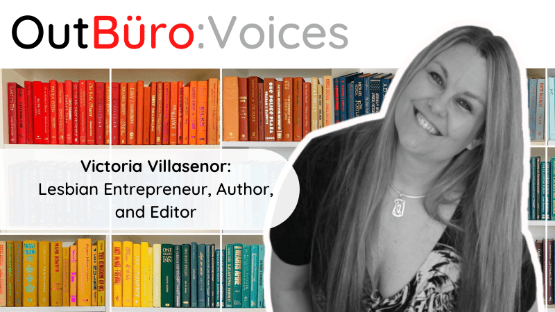 OutBuro Voices 1-26 Victoria Villasenor lesbian entrepreneur Global Wordsmiths author writer editor