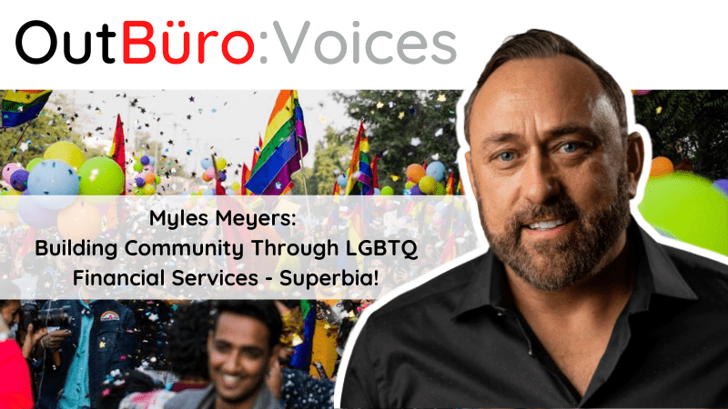 OutBuro Voices 1-27 Myles Meyers Superbia Services LGBTQ Credit Union Gay Entrepreneur lgbt banking personal business financial institution home loans car