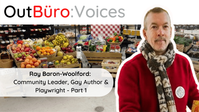 OutBuro Voices 1-31 Ray Baron-Woolford LGBTQ entrepreneurs business owners gay lesbian queer online community