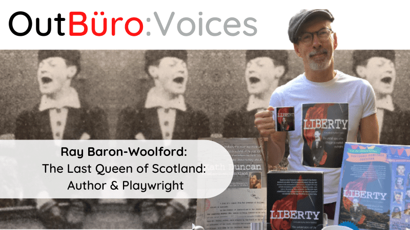 OutBuro Voices 1-32 Ray Baron-Woolford gay author playwright Last Queen of Scotland Kath Duncan LGBTQ entrepreneurs business owners lesbian queer community