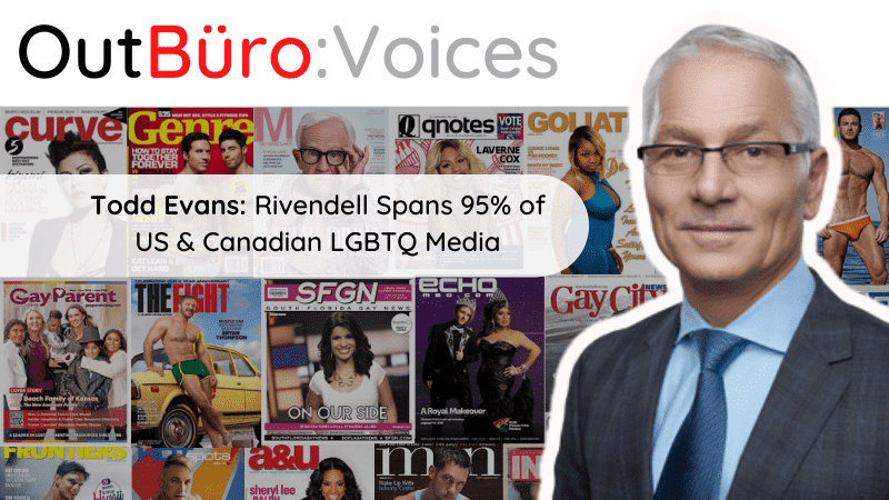 OutBuro Voices 1-34 Todd Evans CEO Rivendell Media out gay entrepreneur lgbtq business owners lesbian queer online community lgbt professionals