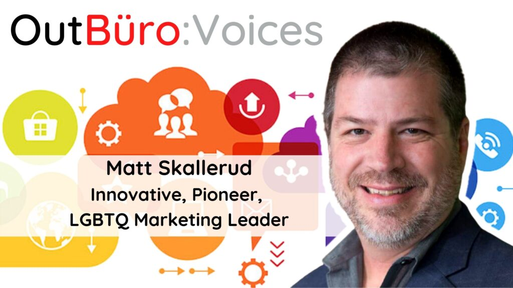 Matt Skallerud_ Innovative, Pioneer, LGBTQ Marketing Leader lgbt out gay entrepreneur lgbtq business owners lesbian queer community OutBuro