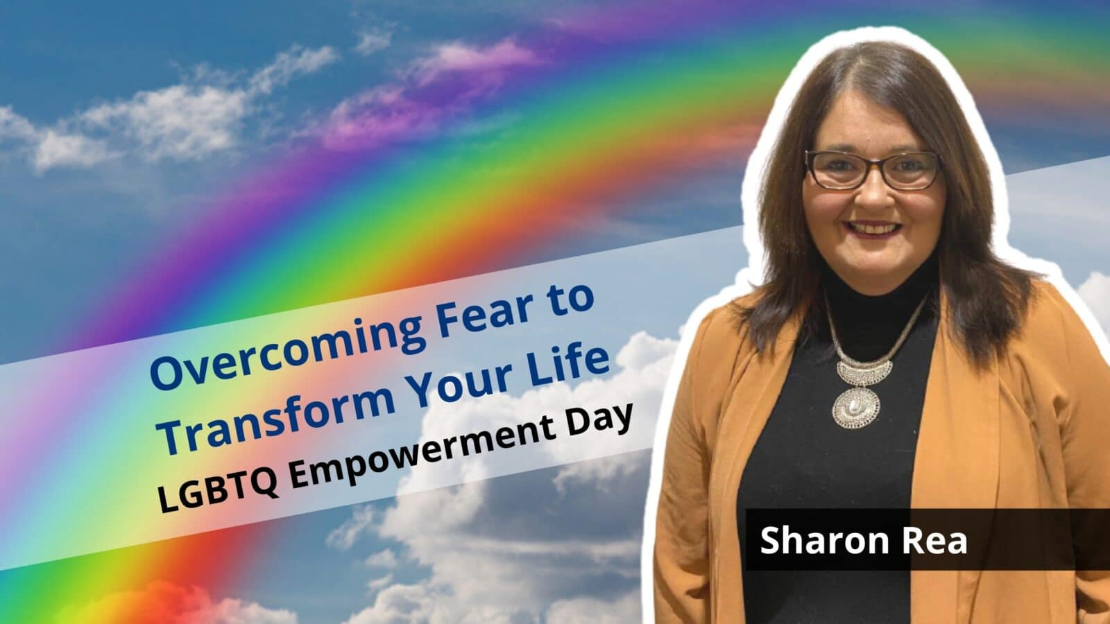 Overcoming fear to transform your life empowerment day Sharon Rea lgbt out gay entrepreneur lgbtq business owners lesbian queer community OutBuro