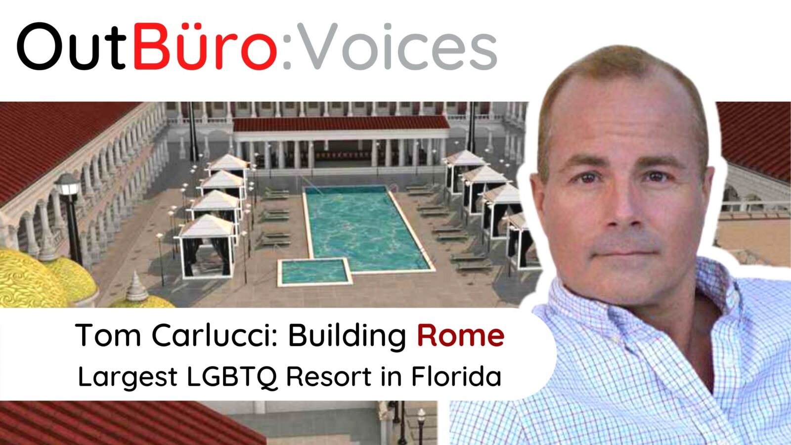 Tom Carlucci the Rome Ventur the largest gay resort in Florida LGBTQ Marketing Leader lgbt out gay entrepreneur lgbtq business owners lesbian queer community OutBuro