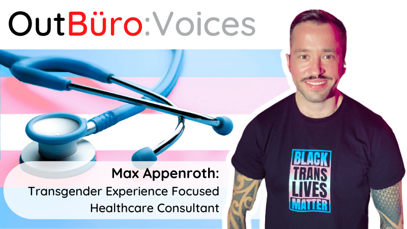 OutBuro Voices Max Appenroth Transgender Experience Focused Healthcare Consultant lgbtq entrepreneur professional online community