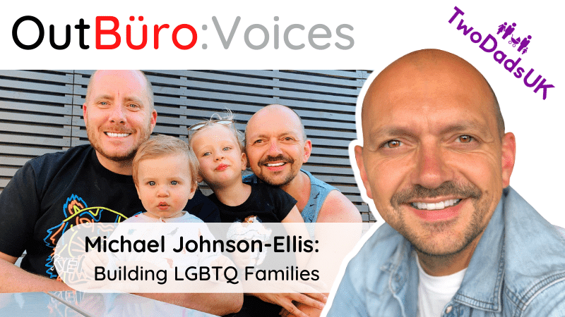 OutBuro Voices 2-2 Michael Johnson-Ellis Gay entrepreneur lgbtq family buliding adoption surrogacy foster gay dads lesbian parents transgerder professional community