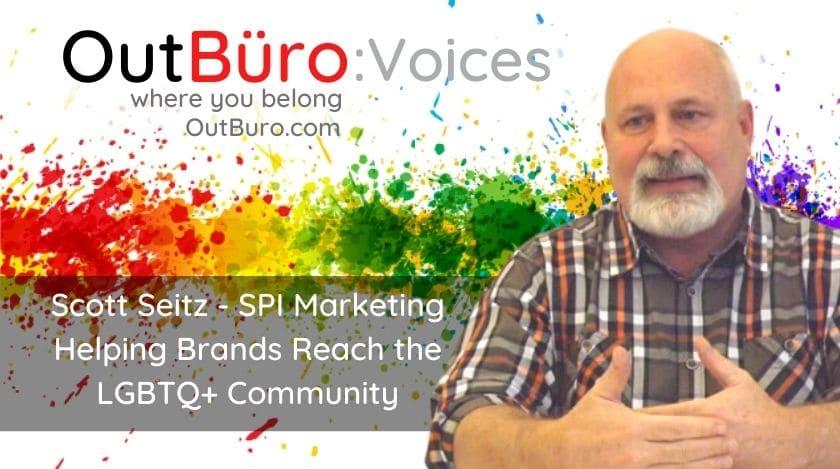 स्कट सेिट्ज - एसपीआई मार्केटिंग मद्दत गर्ने ब्रान्डहरू पुग्न LGBTQ सामुदायिक आउटबुरो lgbtq पेशेवरहरू उद्यमीहरू समुदाय समलिay्गी समलि les्गी ट्रांसजेन्डर क्वार उभयलिंगी रोजगारदाता ब्रान्डिंग