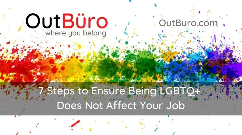 7 steps to ensure being LGBTQ does not affect your job OutBuro professional community ratings reviews gay lesbian transgender queer bisexual