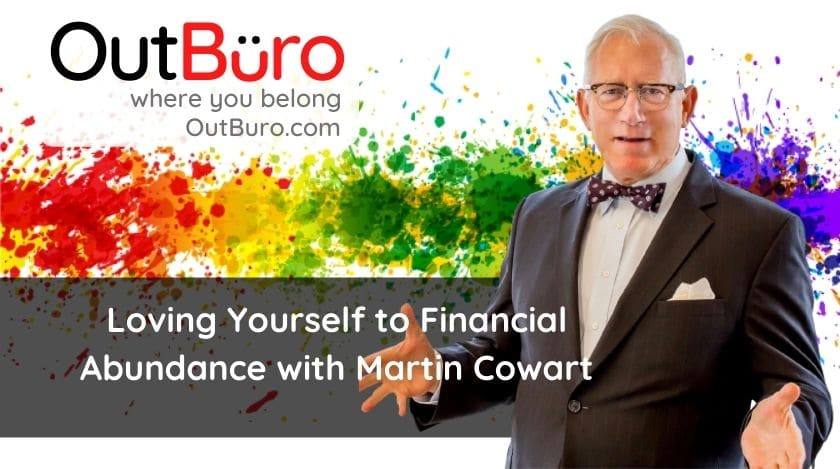 2-39 Martin Cowart - Loving Yourself to Financial Abundance - OutBuro lgbt professional entreprenuer networking online community gay lesbian transgender queer bisexual nonbinary