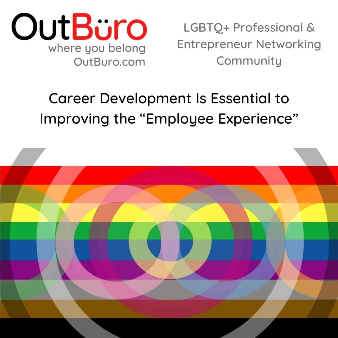 Career Development Is Essential to Improving the Employee Experience OutBuro - the lgbtq professional entrepreneur online networking community gay lesbian bisexual transgender queer job listings