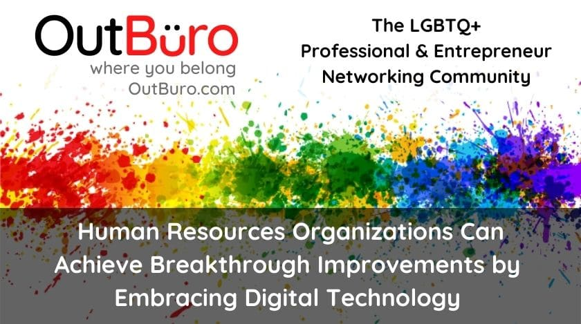 Human Resources Organizations Can Achieve Breakthrough Improvements by Embracing Digital Technology OutBuro lgbt professional entreprenuer networking online community gay lesbian transgender queer