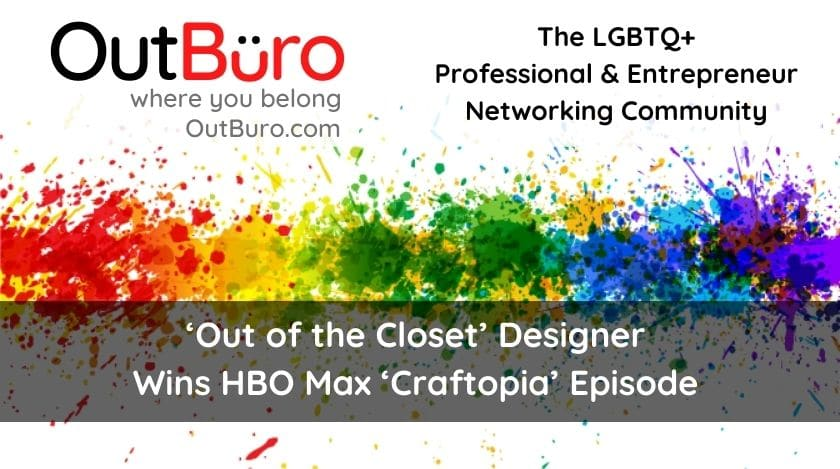 Out of the Closet Designer Wins HBO Max Craftopia Episode OutBuro lgbt professional entreprenuer networking online community gay lesbian transgender queer bisexual nonbinary