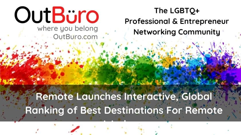 Remote Launches Interactive, Global Ranking of Best Destinations For Remote Workers OutBuro lgbt professional entreprenuer networking online community gay lesbian transgender queer bisexual nonbinary